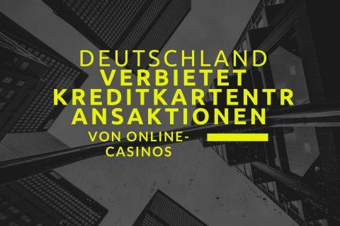 Deutschland verbietet Kreditkartentransaktionen von Online Casinos