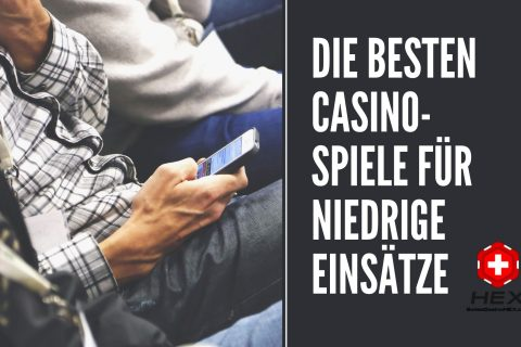 Die besten Casino Spiele für niedrige Einsätze